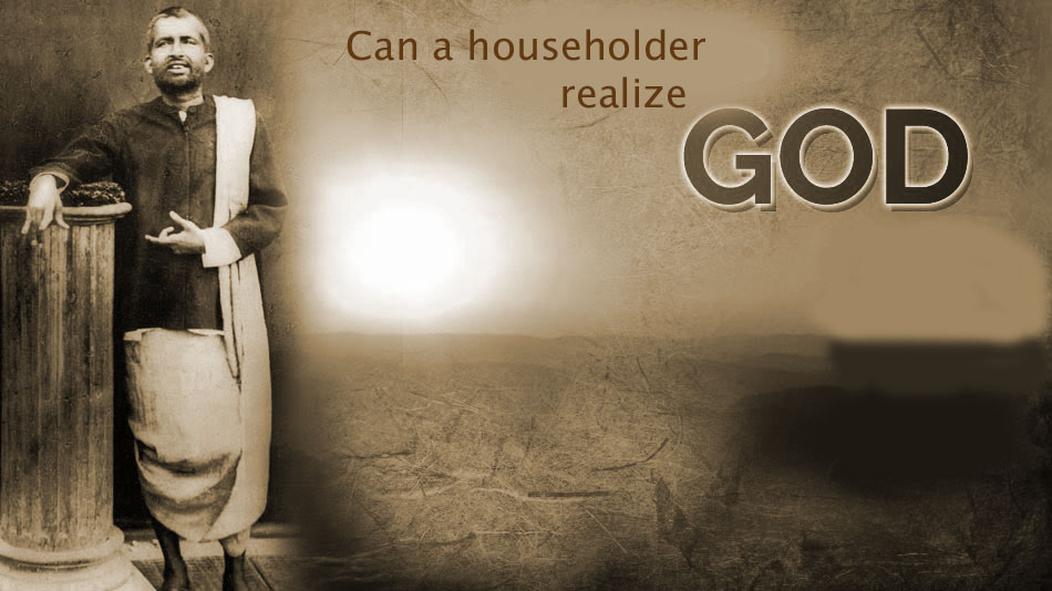 Can a householder realize God – Ramakrishna